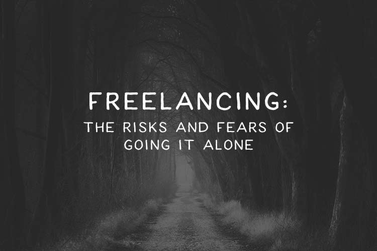 Freelancing: The Risks and Fears of Going it Alone