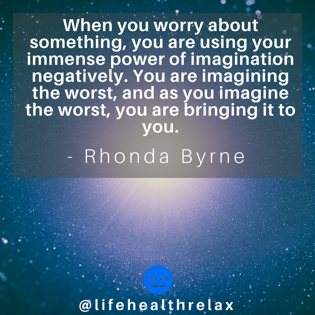 When you worry about something, you are using your immense power of imagination negatively. You are imagining the worst, and as you imagine the worst, you are bringing it to you. – Rhonda Byrne