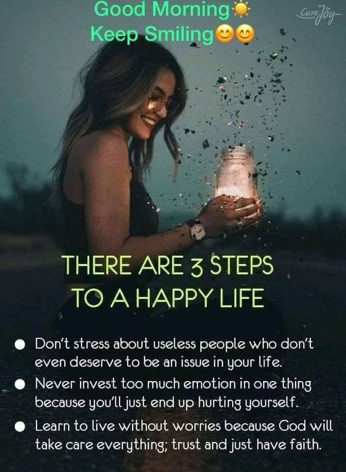 There are 3steps to a happy life…..