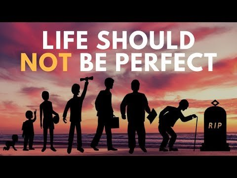Why Life Should NOT Be Perfect