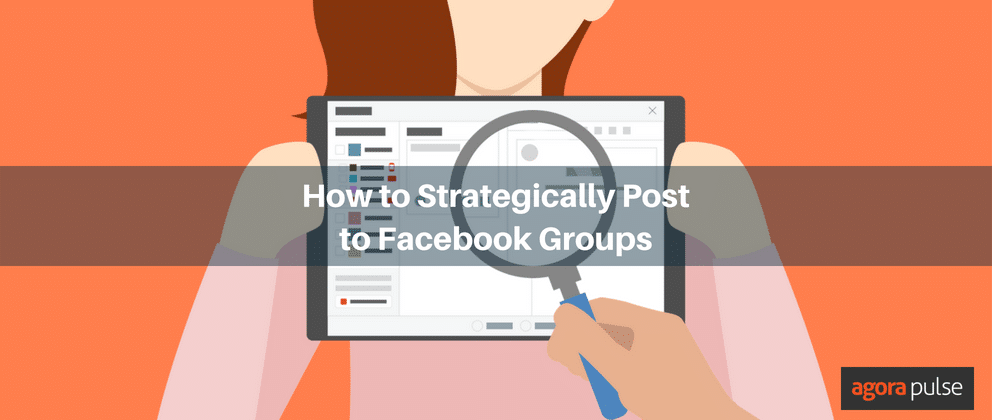 How to Strategically Post to Facebook Groups with Agorapulse