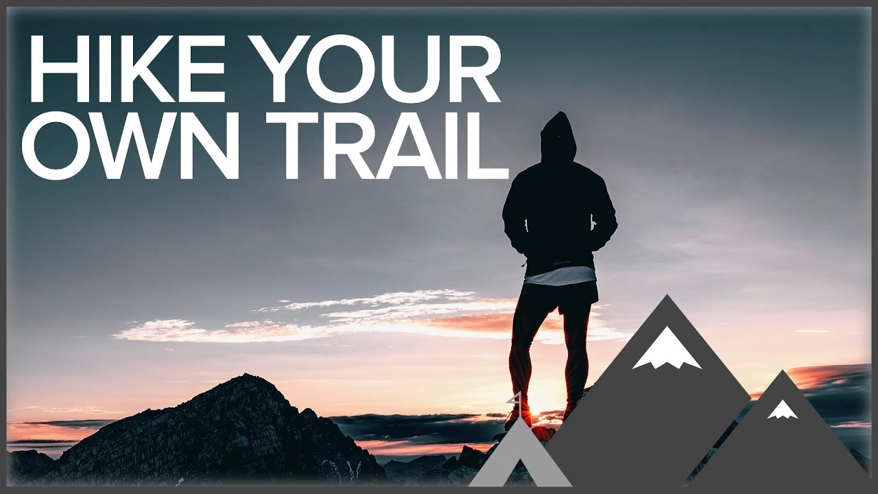 Hike Your Own Trail