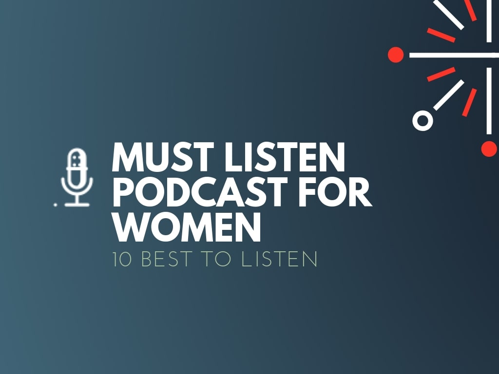 Impactful Podcasts Every Women Entrepreneurs Must Listen To