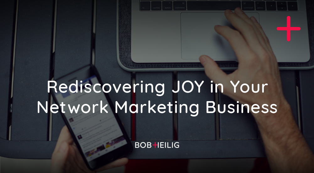Rediscovering JOY in Your Network Marketing Business