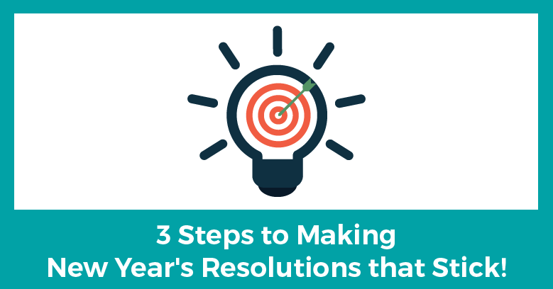 3 Steps to Making Your New Year's Resolutions Stick!