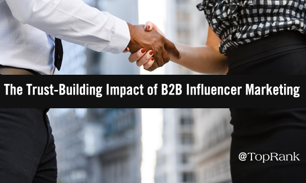 Trust Factors: The (In)Credible Impact of B2B Influencer Marketing