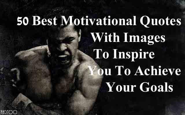50 Best Motivational Quotes With Images To Inspire You To Achieve Your Goals
