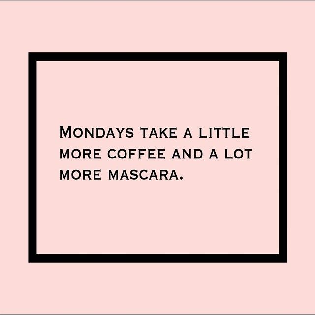 Actually, it's the other way around……..Lot more Coffee…………little more mascara   ;)