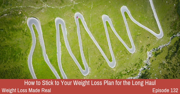 Episode 132: How to Stick to Your Weight Loss Plan for the Long Haul
