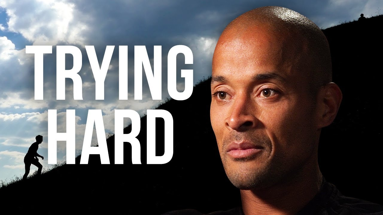 """WHAT """"TRYING HARD"""" REALLY MEANS TO ME – David Goggins 