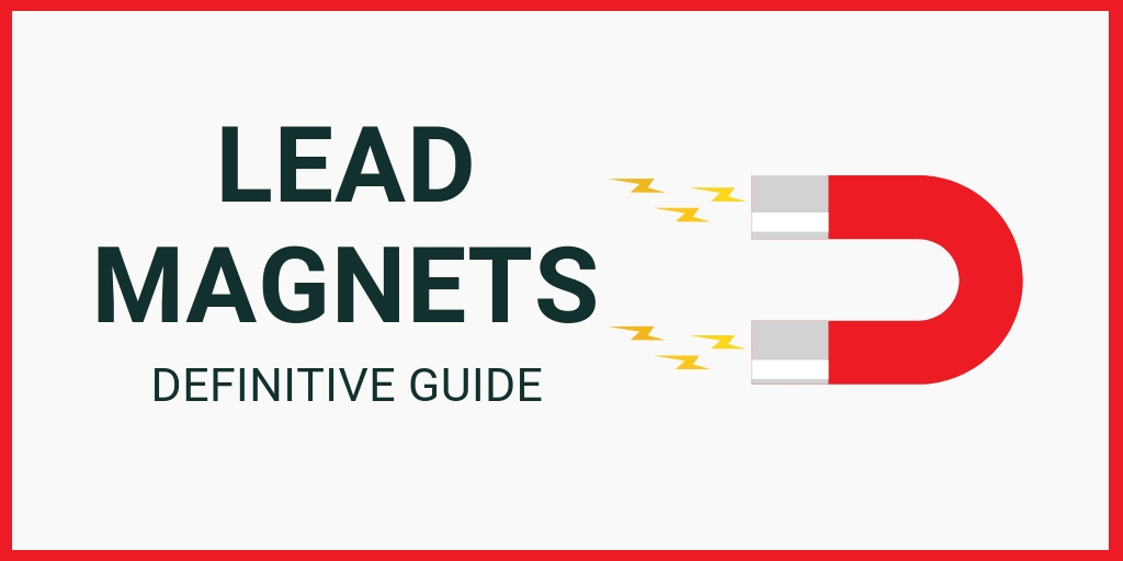 Lead Magnets: The Definitive Guide for 2019