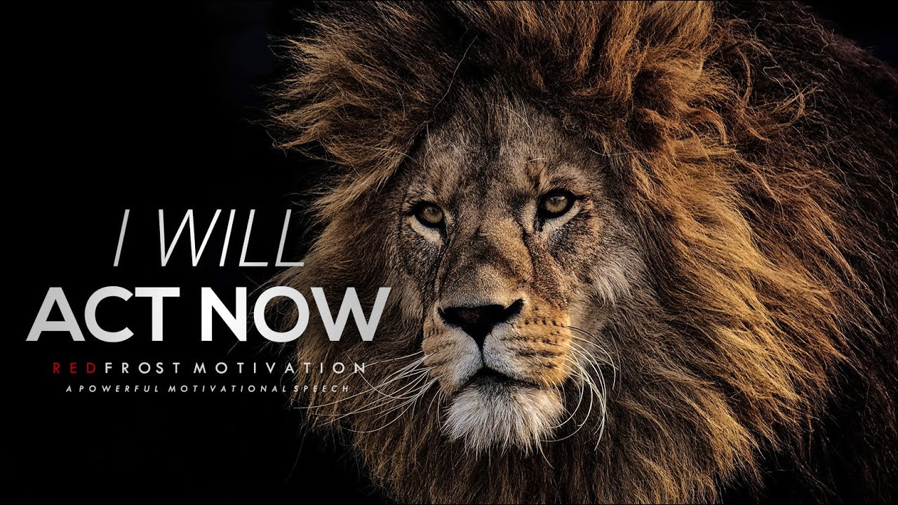 I WILL ACT NOW – Powerful Motivational Speech