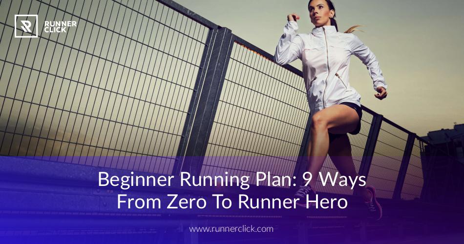 Beginner Running Plan: 9 Ways From Zero To Runner Hero