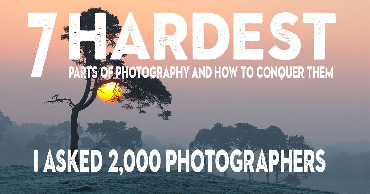 The 7 Hardest Parts of Photogaphy (and How to Conquer Them)