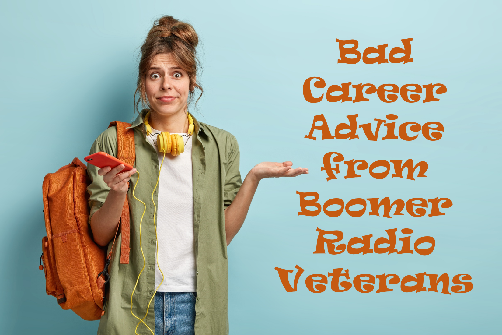 Bad Career Advice Boomer Broadcasters Give Young Radio Wannabes