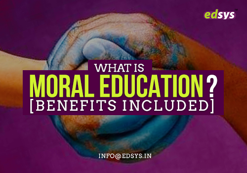 What is Moral Education? [Benefits Included]