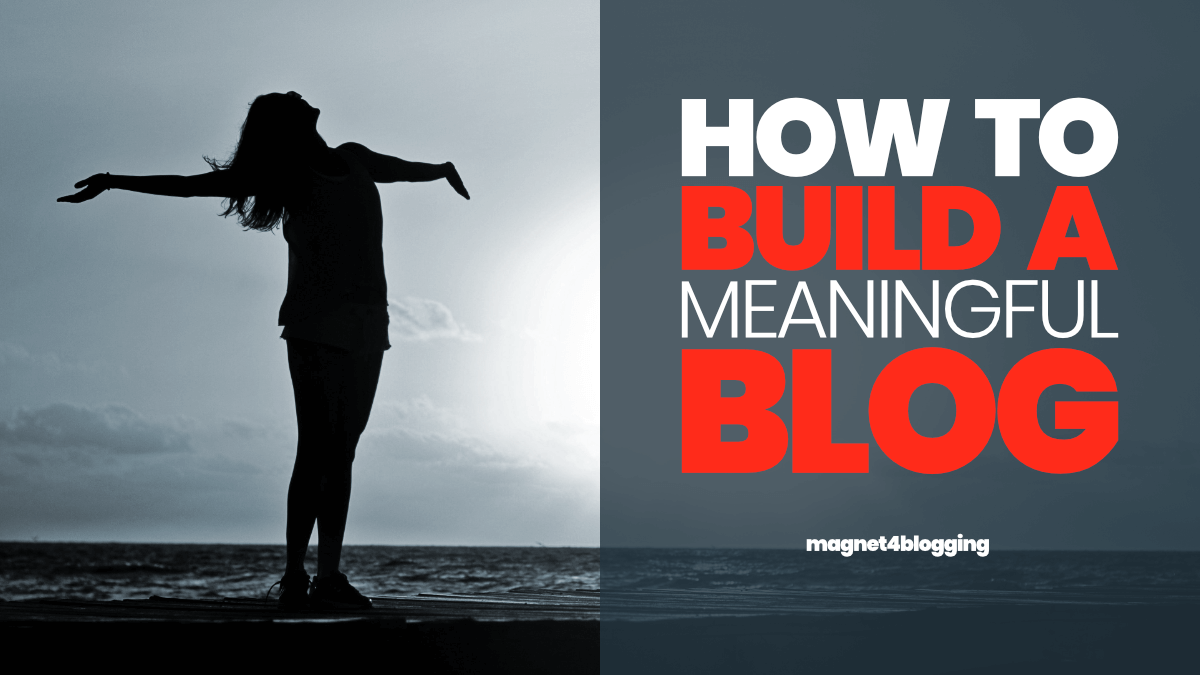 How To Build A Meaningful Blog In 2020