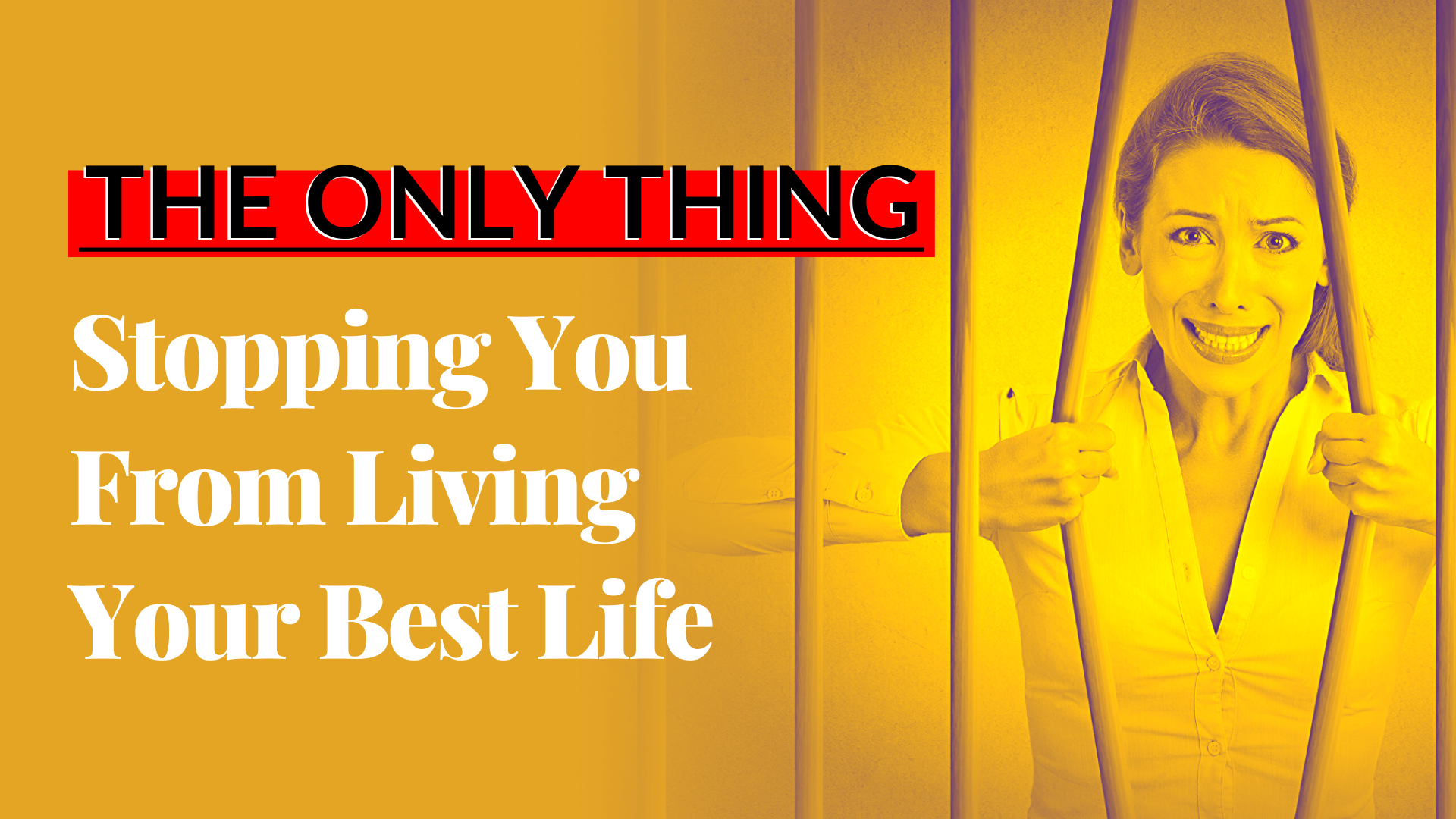 The Only Thing Stopping You From Living Your Best Life