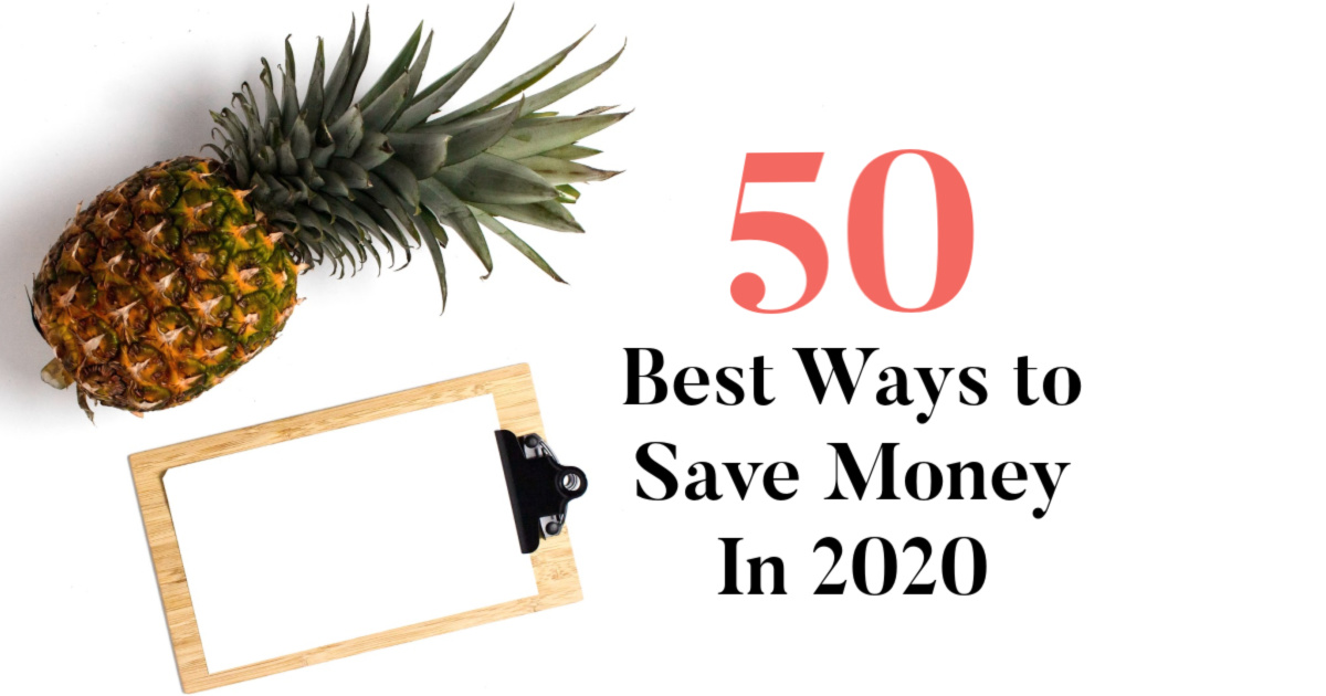 Here Are 50+ Of The Best Ways to Save Money In 2020