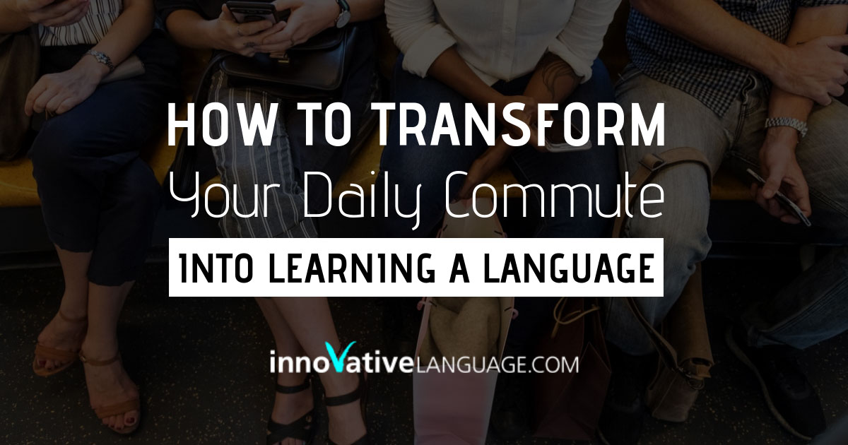 How to Transform Your Daily Commute Into Learning a Language