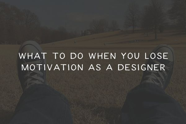 What To Do When You Lose Motivation as a Designer